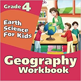 Grade 4 Geography Workbook: Earth Science For Kids (Geography For Kids)