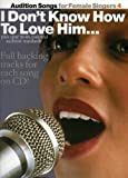Audition Songs for Female Singers 4 - I Don't Know How To Love Him.plus nine more essential audition standards (Piano Vocal Guitar) Includes full backing tracks for each song on CD!