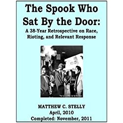 The Spook Who Sat By the Door Revisited: A 38-Year Retrospective on Race, Rioting, and Relevant Response