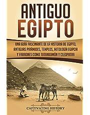Antiguo Egipto: Una guía fascinante de la historia de Egipto, antiguas pirámides, templos, mitología egipcia y faraones como Tutankamón y Cleopatra (Libro en Español/Ancient Egypt Spanish Book)