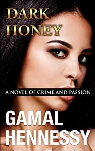 Dark Honey: A Novel of Crime and Passion (Crime and Passion Series) (Volume 6)