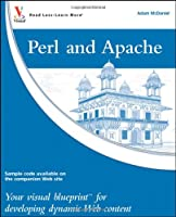 Perl and Apache: Your visual blueprint for developing dynamic Web content Front Cover