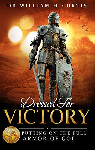 Dressed for Victory: Putting on the Full Armor of God