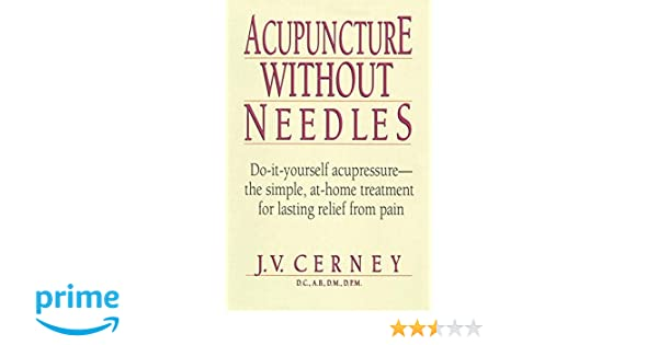 Acupuncture without needles do it yourself acupressure the acupuncture without needles do it yourself acupressure the simple at home treatment for lasting relief from pain j v cerney 9780735200357 books solutioingenieria Images
