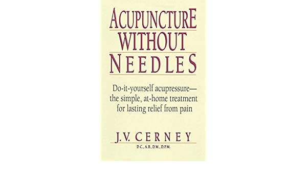 Acupuncture without needles do it yourself acupressure the simple acupuncture without needles do it yourself acupressure the simple at home treatment for lasting relief from pain amazon j v cerney libros en solutioingenieria Images