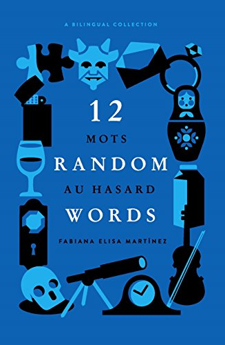 12 Random Words / 12 Mots au Hasard: A Bilingual Collection - English / French (French Edition)