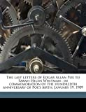 The Last Letters of Edgar Allan Poe to Sarah Helen Whitman, Edgar Allan Poe and Sarah Helen 1803-1878 Whitman, 117676411X