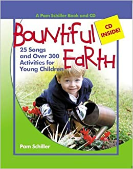 Book Bountiful Earth: 25 Songs and Over 300 Activities for Young Children (Pam Schiller Book and CD Series) April 1, 2006