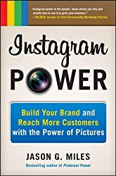 Instagram Power: Build Your Brand and Reach More Customers with the Power of Pictures - Jason Miles