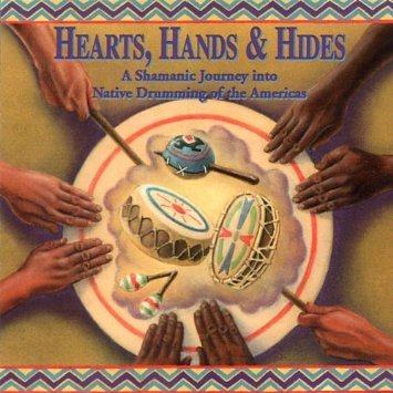 Hearts, Hands & Hides: A Shamanic Journey into Native Drumming of the Americas