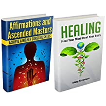 HEALING: AFFIRMATIONS: Higher Consciousness And Self Healing - box set (Mantras, Prayer, Energy Healing, Energy Work, Positive Affirmations, Chakra Healing, Chronic Illness)