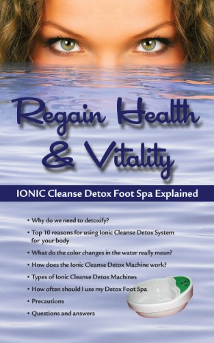 10 PACK! REGAIN HEALTH & VITALITY! IONIC CLEANSE DETOX FOOT SPA EXPLAINED. (Detox Bath Book)