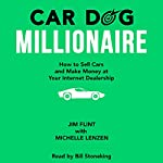 Car Dog Millionaire: How to Sell Cars and Make Money at Your Internet Dealership | Jim Flint,Michelle Lenzen