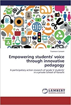 Book Empowering students' voice through innovative pedagogy: A participatory action research of grade V students' in a private school of Karachi