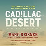 Cadillac Desert, Revised and Updated Edition: The American West and Its Disappearing Water | Marc Reisner