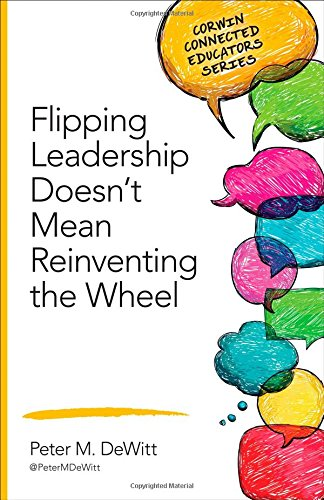 Flipping Leadership Doesn't Mean Reinventing the Wheel (Corwin Connected Educators Series)