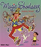 Magic Shoelaces, Audrey Wood, 1904550517
