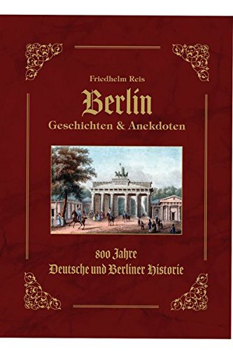 Berlin Geschichten & Anekdoten -Geschenk Ausgabe-: 800 Jahre Deutsche und Berliner Historie