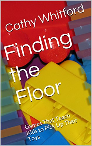 Finding the Floor: Games That Teach Kids to Pick Up Their Toys
