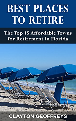 Best Places to Retire: The Top 15 Affordable Towns for Retirement in Florida (Retirement Books)