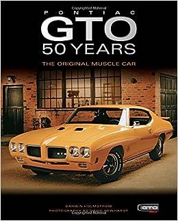 Pontiac Gto Years The Original Muscle Car Darwin Holmstrom