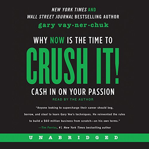 Crush It! Why NOW Is the Time to Cash In on Your Passion by HarperCollins Publishers and Blackstone Audio