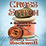 Cross Stitch: A Quilters Club Mystery, Book 10 | Marjory Sorrell Rockwell