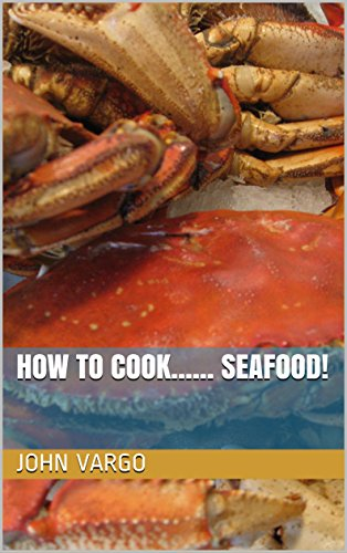 How To Cook...... Seafood! (Hot To Cook...... Book 1) by John Vargo