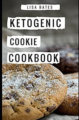 Ketogenic Cookie Cookbook: Delicious Ketogenic Cookie And Dessert Recipes For Weight Loss (Low Carb High Fat Diet)