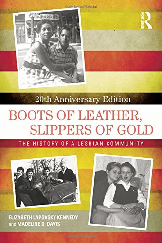 Boots of Leather, Slippers of Gold: The History of a Lesbian (Gold Coast Leather)
