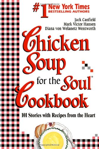 Chicken Soup For The Soul Cookbook  101 Stories With Recipes From The Heart