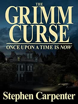 The Grimm Curse (Once Upon A Time Is Now) (The Grimm Curse Series Book 1) by [Carpenter, Stephen]