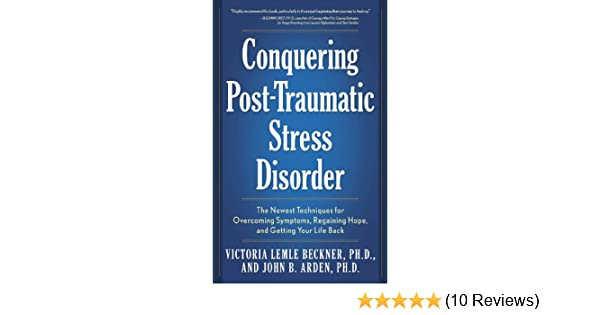 Conquering post traumatic stress disorder the newest techniques conquering post traumatic stress disorder the newest techniques for overcoming symptoms regaining hope and getting your life back kindle edition by fandeluxe Images