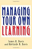 Managing Your Own Learning, James R. Davis and Adelaide B. Davis, 1576750671