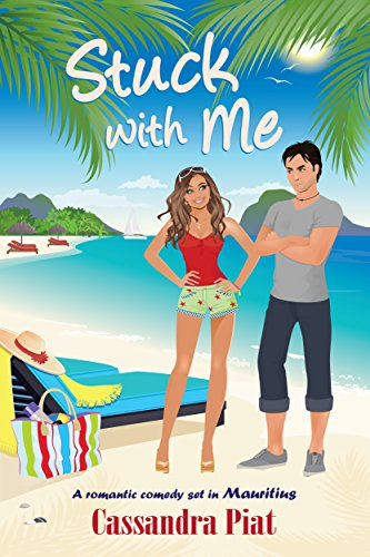 Stuck with Me: A romantic comedy set in Mauritius by [Piat, Cassandra]