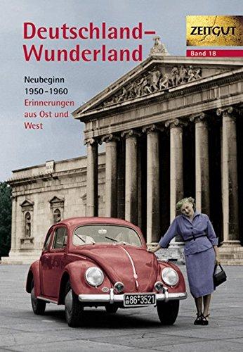Deutschland - Wunderland: Erinnerungen 1950-1960. Geschichten und Berichte von Zeitzeugen (Zeitgut)