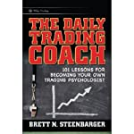 The Daily Trading Coach: 101 Lessons for Becoming Your Own Trading Psychologist | Brett N. Steenbarger