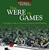 Those Were The Games: A Nostalgic Look at a Century of Great Football Matches