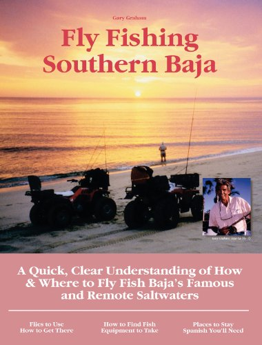 (Fly Fishing Southern Baja: A Quick, Clear Understanding of How & Where to Fly Fish Baja's Famous and Remote Saltwaters (No Nonsense Fly Fishing Guides))