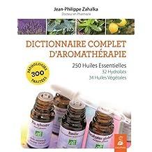Dictionnaire complet d'aromathérapie: Nouveau guide