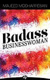 Badass Businesswoman: Four Steps to Make More Money, Have More Fun, and Make Your Friends Jealous