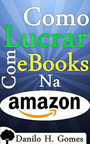 Como Lucrar Com eBooks Na Amazon: Desde a criação até o ganho monetário
