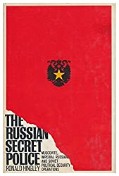 The Russian secret police: Muscovite, Imperial Russian, and Soviet political security operations