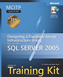 MCITP Self-Paced Training Kit (Exam 70-443): Designing a Database Server Infrastructure Using Microsoft® SQL Server(TM) 2005: Designing a Database ... Microsoft SQL Server 2005 (Pro Certification)