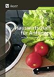 Hauswirtschaft für Anfänger: Das kleine 1x1 rund um Küche und Ernährung (5. bis 10. Klasse)
