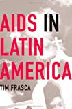 AIDS in Latin America, Tim Frasca and Timothy Frasca, 1403969442