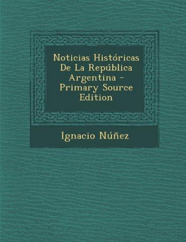 Noticias Historicas de La Republica Argentina (Spanish Edition) [Ignacio Nunez] (Tapa Blanda)