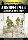 Arnhem 1944: A Bridge Too Far? (World War II from Original Sources)