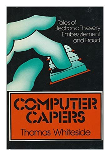 Computer Capers: Tales of Electronic Thievery, Embezzlement, and Fraud