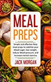 Meal Preps: Simple And Effective Keto Meal Preps To Stabilize Your Blood Sugar, Lose Weight, Reduce Blood Pressure, And Increase Mental Stamina (Low Carb … Low Calorie Diet Plans For Beginners)